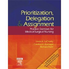 Prioritization, Delegation, and Assignment: Practice Exercises for Medical-Surgical Nursing, 1e