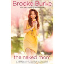 The Naked Mom: A Modern Mom's Fearless Revelations, Savvy Advice, and Soulful Reflections