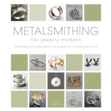 Metalsmithing for Jewelry Makers: Traditional and Contemporary T