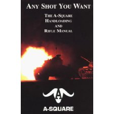 Any Shot You Want: The A-Square Handloading and Rifle Manual