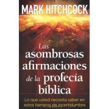 Las asombrosas afirmaciones de la profecia biblica (Spanish Edition)
