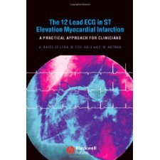 The 12 Lead ECG in ST Elevation Myocardial Infarction: A Practical Approcah for Clinicians