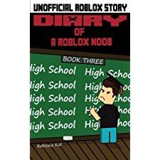 Diary Of A Roblox Noob High School Roblox Noob Diaries Volume 3